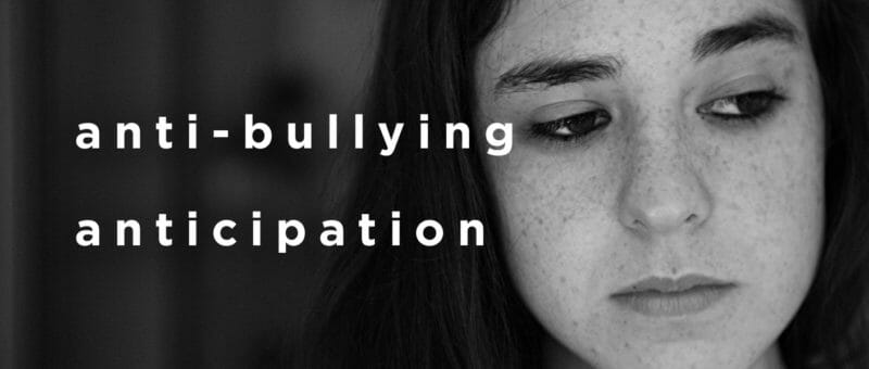 Antibullying:Anticipation