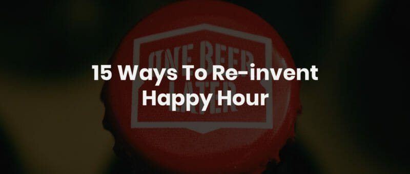 15 Ways to Re-Invent Happy Hour this September