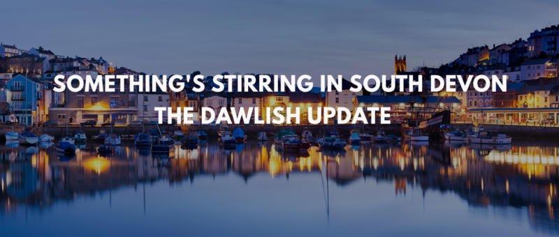 SOMETHING'S STIRRING IN SOUTH DEVON